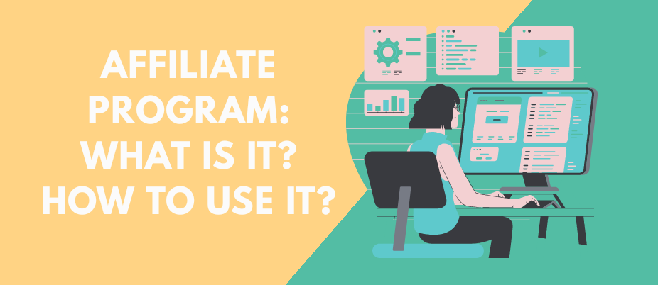 AFFILIATE PROGRAM: What is it? How to use it?